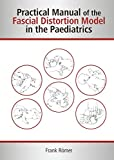 Practical Manual of the Fascial Distortion Model in the Paediatrics (English Edition)
