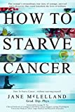 How to Starve Cancer ...without starving yourself: The Discovery of a Metabolic Cocktail That Could Transform the Lives of Millions (English Edition)