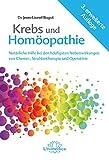 Krebs und Homöopathie: Natürliche Hilfe bei den häufigsten Nebenwirkungen von Chemo-, Strahlentherapie...