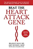 Beat the Heart Attack Gene: The Revolutionary Plan to Prevent Heart Disease, Stroke, and Diabetes...