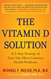 [ The Vitamin D Solution: A 3-Step Strategy to Cure Our Most Common Health Problems Holick, Michael F. ( Author ) ] { Paperback } 2011