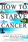 How to Starve Cancer: Without Starving Yourself: Without Starving Yourself Second Edition