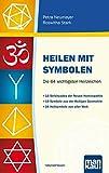 Heilen mit Symbolen. Die 64 wichtigsten Heilzeichen: 18 Strichcodes der Neuen Homöopathie. 18 Symbole...