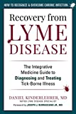 Recovery from Lyme Disease: The Integrative Medicine Guide to Diagnosing and Treating Tick-Borne Illness (English Edition)