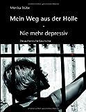 Mein Weg aus der Hölle: Nie mehr depressiv - Die authentische Geschichte