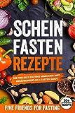 Scheinfasten Rezepte: Die FMD-Diät (Fasting Mimicking Diet): Ernährungsplan + Fasten Guide. Über 30...