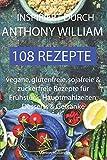 Inspiriert durch Anthony William - 108 Rezepte -Vegane, glutenfreie, sojafreie & zuckerfreie Rezepte für...