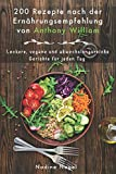 200 Rezepte nach der Ernährungsempfehlung von Anthony William: Leckere, vegane und abwechslungsreiche...