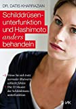 Schilddrüsenunterfunktion und Hashimoto anders behandeln: Wenn Sie sich trotz normaler Blutwerte...