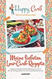 Happy Carb: Meine liebsten Low-Carb-Rezepte: Happy-Carb-Bloggerin Bettina Meiselbach verrät uns ihre 150 »Erfolgsrezepte« für mehr Gesundheit und Genuss