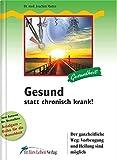 Gesund statt chronisch krank!: Der ganzheitliche Weg: Vorbeugung und Heilung sind möglich (Fit fürs Leben Verlag in der Natura Viva Verlags GmbH)