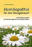 Homöopathie für den Hausgebrauch: Mit natürlichen Mitteln die Selbstheilungskraft unseres Körpers...