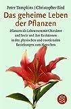 Das geheime Leben der Pflanzen: Pflanzen als Lebewesen mit Charakter und Seele und ihre Reaktionen in den physischen und emotionalen Beziehungen zum Menschen