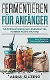 Fermentieren für Anfänger: So fermentieren Sie Lebensmittel richtig! Nahrungsmittel, Obst und Gemüse...