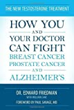 The New Testosterone Treatment: How You and Your Doctor Can Fight Breast Cancer, Prostate Cancer, and...