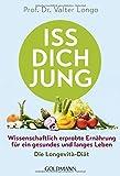 Iss dich jung: Wissenschaftlich erprobte Ernährung für ein gesundes und langes Leben - Die...