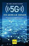 5G: Die geheime Gefahr: Wie uns der neue Mobilfunk krank macht und wie wir uns schützen können (GU...