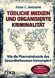 Tödliche Medizin und organisierte Kriminalität: Wie die Pharmaindustrie unser Gesundheitswesen...