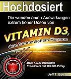 Hochdosiert: Die wundersamen Auswirkungen extrem hoher Dosen von Vitamin D3: das große Geheimnis, das...